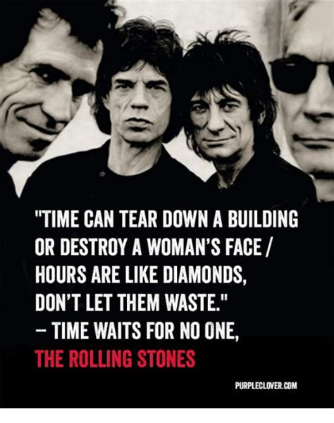 Rolling Stones Meme - time can tear down a building or destroy a woman s face hours are like diamonds don t let them