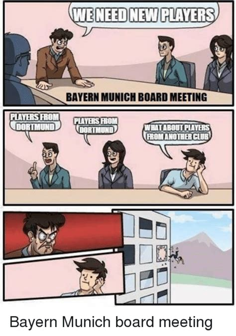 Board Meeting Meme - we need new players bayern munich board meeting players from players from tdortmund