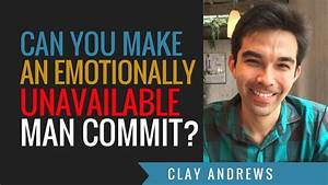Can You Make Emotionally Unavailable Men Commit? - YouTube