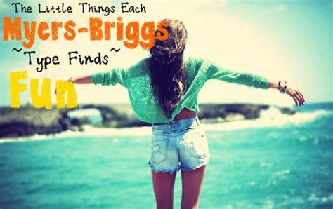 The Things Each Myers-briggs Type Finds Fun