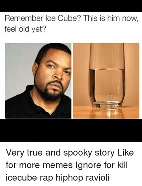 Ice Cube Memes - remember ice cube this is him now feel old yet very true and spooky story like for more memes