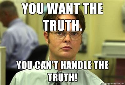You Can T Handle The Truth Meme - image gallery truth meme