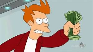 Shut Up and Take My Money - YouTube