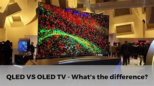 Qled Vs Oled : qled vs oled tv what 39 s the difference youtube ~ Eleganceandgraceweddings.com Haus und Dekorationen