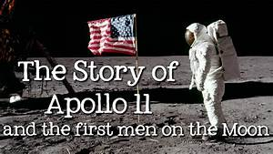 The Story Of Apollo 11 And The First Men On The Moon The