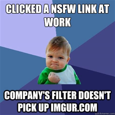 Nsfw Memes - clicked a nsfw link at work company s filter doesn t pick up imgur com success kid quickmeme