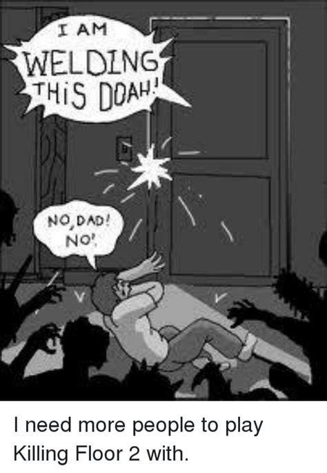 killing floor 2 jokes 25 best memes about no dad no no dad no memes