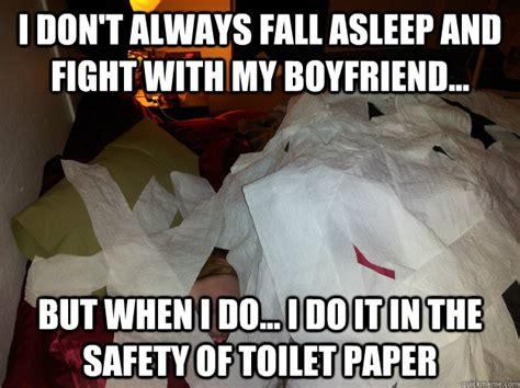Falling Asleep Meme - i don t always fall asleep and fight with my boyfriend but when i do i do it in the safety