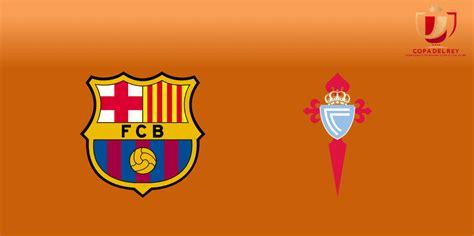 Resultado Final – Barcelona 5 Celta de Vigo 0 – Copa del ...