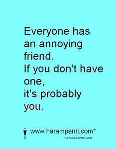 Annoying Friends Quotes. QuotesGram