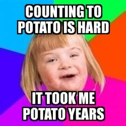 Potato Girl Meme - meme retard girl counting to potato is hard it took me potato years 63476