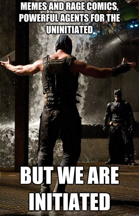 Bane Memes - memes and rage comics powerful agents for the uninitiated but we are initiated initiated bane