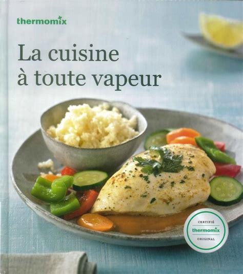 recettes de cuisine thermomix livre de recettes quot la cuisine à toute vapeur quot pour