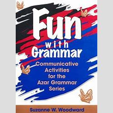 Fun With Grammar Communicative Activities For The Azar Grammar Series By Suzanne W Woodward