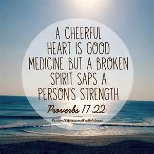 quot a cheerful is medicine but a broken spirit saps a person s strength proverbs 17 22