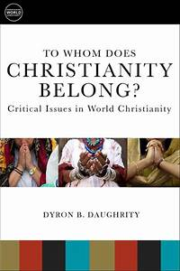 To Whom Does Christianity Belong?: Critical Issues in ...