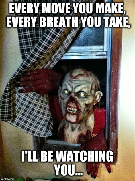 Watching You Meme - every move you make every breath you take i ll be watching you imgflip