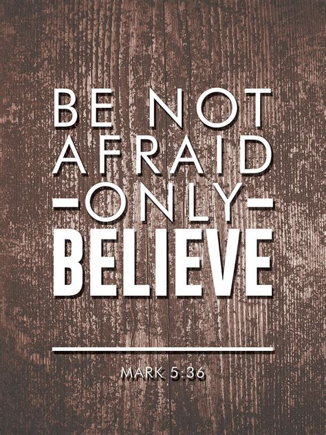 I present these quotes here so that others can more fully see, with documentation, what paul young teaches. Be Not Afraid, Only Believe - Bible Verses Art - Mark 5 36 Mixed Media by Studio Grafiikka