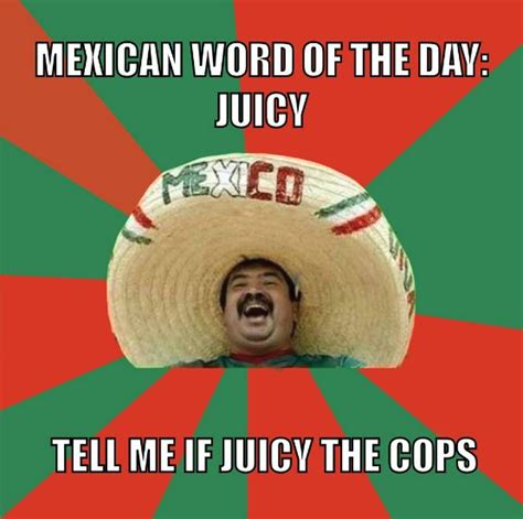 Juicy Memes - mexican word of the day funny memes and jokes