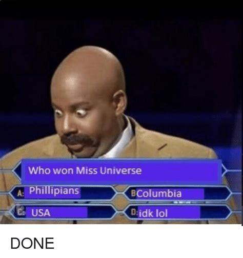 Idk Meme - who won miss universe a phillipians bcolumbia usa idk lol done funny meme on sizzle