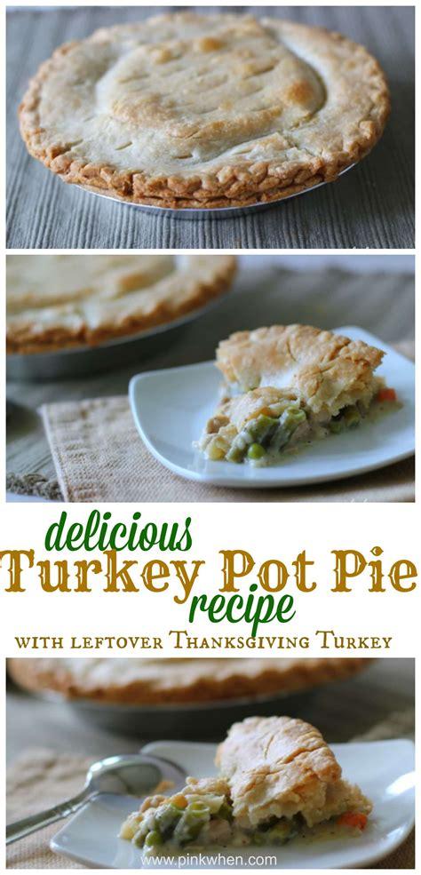 thanksgiving pie recipe delicious turkey pot pie recipe pinkwhen
