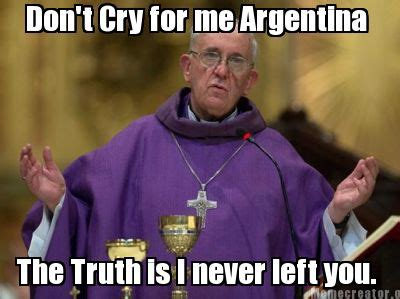 Dont Cry Meme - meme creator don t cry for me argentina the truth is i never left you meme generator at