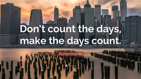 muhammad ali quote dont count  days   days