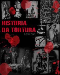 Baixar Livro História da Tortura – Edward Peters em PDF, ePub, mobi ou Ler Online Le Livros