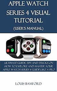 Read Apple Watch Series 4 Visual Tutorial  User U0026 39 S Manual