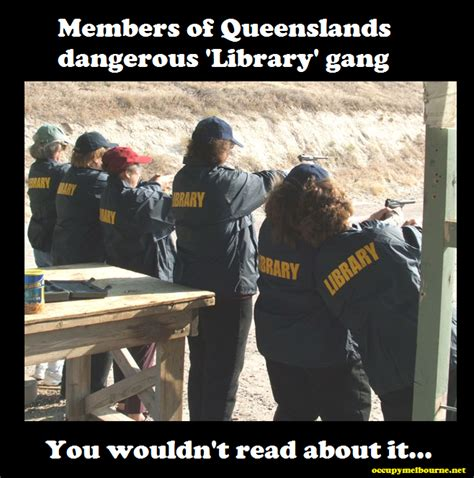 Gang Memes - librarian first charged in fascist anti bikie laws qld occupymelbourne net