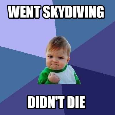 Meme Creator - Went skydiving didn't die Meme Generator at ...