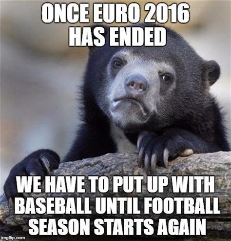 Sad Bear Meme - sadly euro 2016 ends tonight imgflip