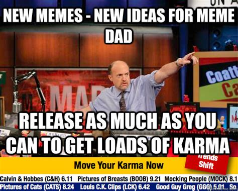 New Idea Meme - new memes new ideas for meme dad release as much as you can to get loads of karma mad karma