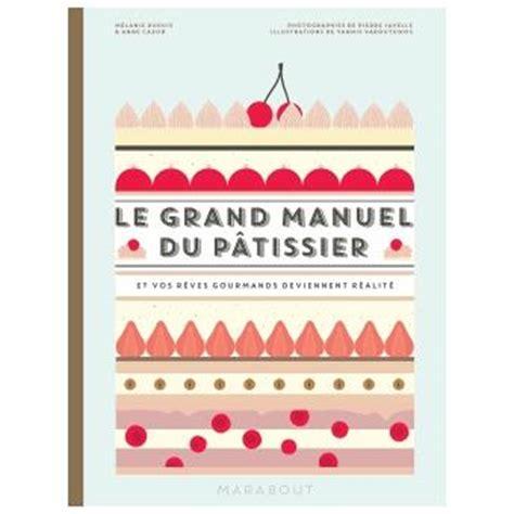 fnac livre cuisine le grand manuel du pâtissier et vos rêves gourmands