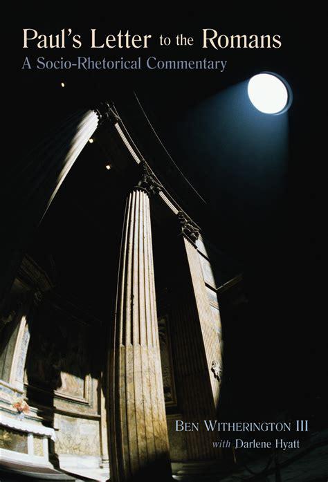 letter to the romans paul s letter to the romans ben witherington iii eerdmans