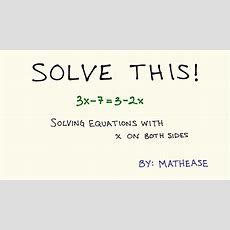 Solving Equations With X On Both Sides Youtube