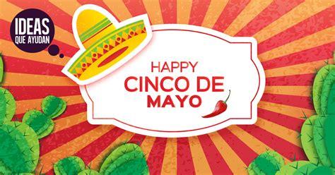 ¿Por qué los gringos celebran el 5 de mayo? - Ideas Que Ayudan