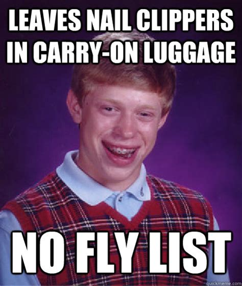 Carry On Meme - leaves nail clippers in carry on luggage no fly list bad luck brian quickmeme