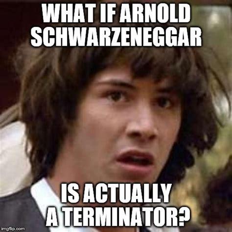 Arnold Memes - conspiracy keanu meme imgflip