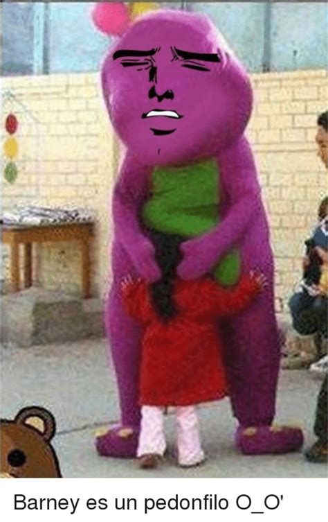 O O Meme - barney es un pedonfilo o o barney meme on me me