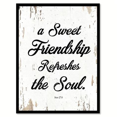sweet friendship refreshes  soul proverbs