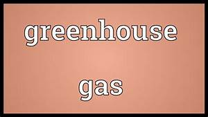 Greenhouse Gas Meaning Youtube