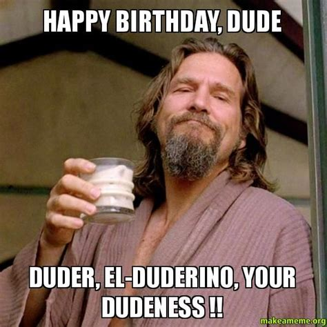 Happy Bithday Memes - 20 quot big lebowski quot facts that will make you love this movie even more meme happy and funny happy
