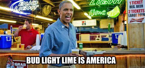 Bud Light Meme - bud light lime is america sorry for partyin obama quickmeme