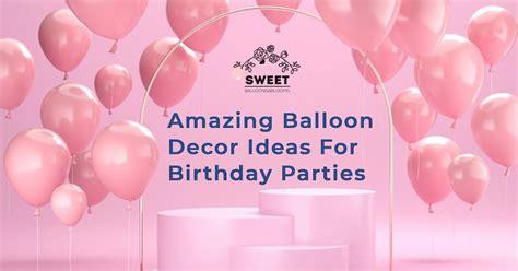 amazing balloon decor ideas for birthday
