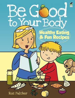 good   body healthy eating  fun recipes
