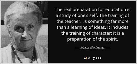 maria montessori quote  real preparation  education