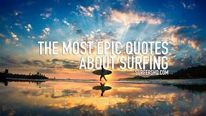 The Most Epic Quotes About Surfing | Surfers HQ