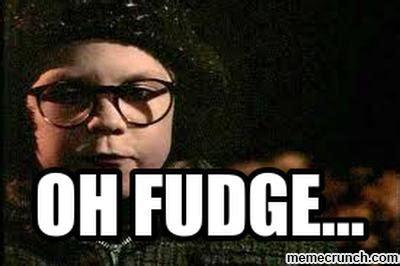 A Christmas Story Meme - oh fudge