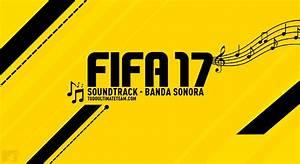 FIFA 17 Banda Sonora – Soundtrack – Todo Ultimate Team